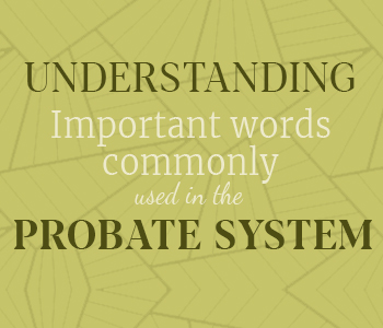 Common Terms used in the Probate System