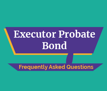 Executor Probate Bond FAQs
