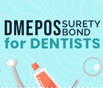 When do you need to secure a DMEPOS Surety Bond for Dentists?
